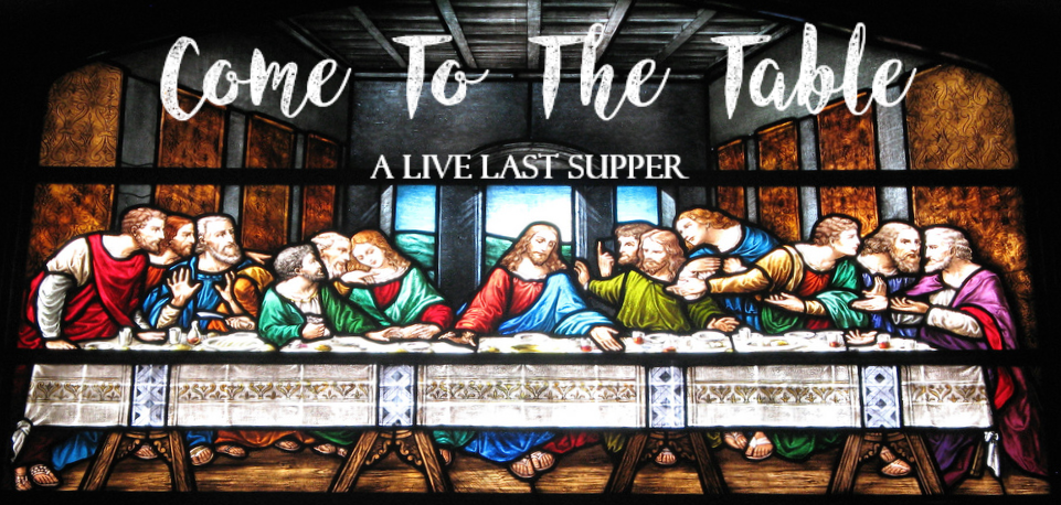 Come To The Table: A Live Last Supper